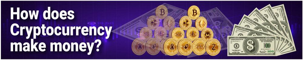 How does Cryptocurrency make money